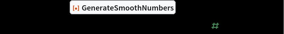 "{AbsoluteTiming[ResourceFunction[""GenerateSmoothNumbers""][10^5, 7];], AbsoluteTiming[   Select[Range[10^5], FactorInteger[#][[-1, 1]] <= 7 &];]}"
