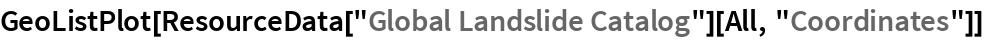 "GeoListPlot[  ResourceData[""Global Landslide Catalog""][All, ""Coordinates""]]"