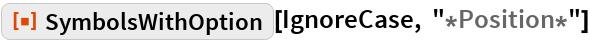 """ResourceFunction[""""SymbolsWithOption""""][IgnoreCase, """"*Position*""""]"""