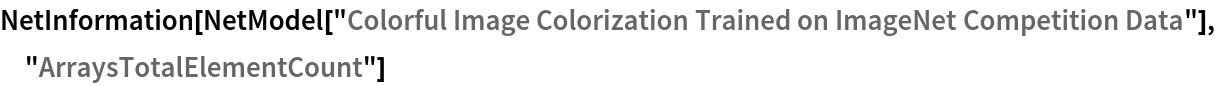 """NetInformation[  NetModel[""""Colorful Image Colorization Trained on ImageNet \ Competition Data""""], """"ArraysTotalElementCount""""]"""