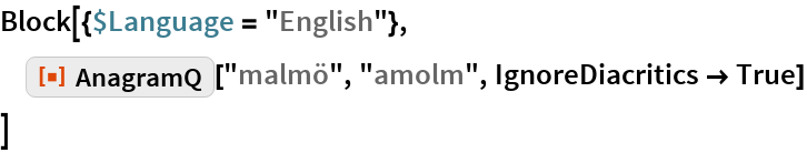 "Block[{$Language = ""English""},  ResourceFunction[""AnagramQ""][""malmö"", ""amolm"", IgnoreDiacritics -> True]  ]"