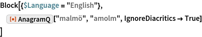 "Block[{$Language = ""English""},  ResourceFunction[""AnagramQ""][""malmö"", ""amolm"", IgnoreDiacritics -> True]  ]"