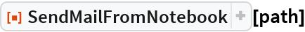 "ResourceFunction[""SendMailFromNotebook""][path]"
