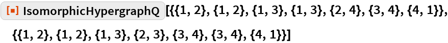 "ResourceFunction[  ""IsomorphicHypergraphQ""][{{1, 2}, {1, 2}, {1, 3}, {1, 3}, {2, 4}, {3,     4}, {4, 1}}, {{1, 2}, {1, 2}, {1, 3}, {2, 3}, {3, 4}, {3, 4}, {4, 1}}]"