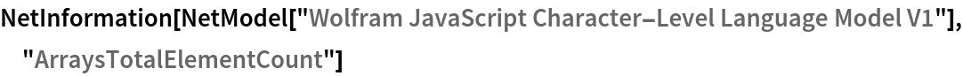 "NetInformation[  NetModel[""Wolfram JavaScript Character-Level Language Model V1""], \ ""ArraysTotalElementCount""]"