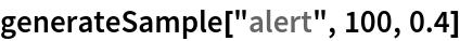 "generateSample[""alert"", 100, 0.4]"