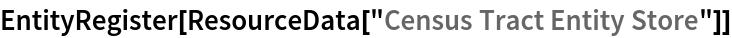 "EntityRegister[ResourceData[\!\(\* TagBox[""\""\<Census Tract Entity Store\>\"""", #& , BoxID -> ""ResourceTag-Census Tract Entity Store-Input"", AutoDelete->True]\)]]"