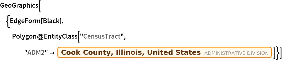 "GeoGraphics[{EdgeForm[Black], Polygon@EntityClass[""CensusTract"", ""ADM2"" -> Entity[""AdministrativeDivision"", {""CookCounty"", ""Illinois"", ""UnitedStates""}]]}]"