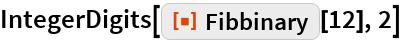 "IntegerDigits[ResourceFunction[""Fibbinary""][12], 2]"
