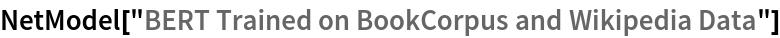 "NetModel[""BERT Trained on BookCorpus and Wikipedia Data""]"