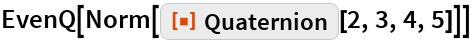 "EvenQ[Norm[ResourceFunction[""Quaternion""][2, 3, 4, 5]]]"