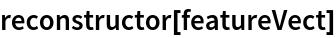 reconstructor[featureVect]