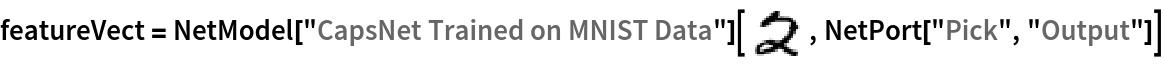 "featureVect = NetModel[""CapsNet Trained on MNIST Data""][\!\(\* GraphicsBox[ TagBox[RasterBox[CompressedData["" 1:eJxTTMoPSmNiYGAo5gASQYnljkVFiZXBAkBOaF5xZnpeaopnXklqemqRRRJI mQwU/x848KaBMRGH1EFrJqZC7FKT+JiYmDY0T96w4QGazI8eTqAUEyOI4PVF lUsHCQulgIAdI3sFstRMRka+zIdQzhFGxqsIqe+pYja74bx+Jia1JzgcrMDE xH8dh1wyEz+6U2FgswRTIA6p+yEMfA+xS/3wYGL0xhC99RwkFcbE5PEZRfzT iXIRHn6V8jIlJia37yhSp7SY/FIEIWE28SOqaQIiS4HUDk5GBkbGbFS56TzH /r9fHwuMiEBVDia3U8hyyQIbakWAxunO/v9/NQeTcPiG2wh9TEwcWqmT3nwD cXY4AFUZwuU+Hj16DsmYdeZMpdg9T2MAAC64lw4= ""], {{0, 28}, {28, 0}}, {0, 255}, ColorFunction->GrayLevel], BoxForm`ImageTag[       ""Byte"", ColorSpace -> Automatic, Interleaving -> None], Selectable->False], DefaultBaseStyle->""ImageGraphics"", ImageSizeRaw->{28, 28}, PlotRange->{{0, 28}, {0, 28}}]\), NetPort[""Pick"", ""Output""]]"