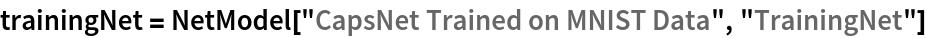 """trainingNet = NetModel[""""CapsNet Trained on MNIST Data"""", """"TrainingNet""""]"""