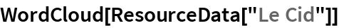 "WordCloud[ResourceData[""Le Cid""]]"