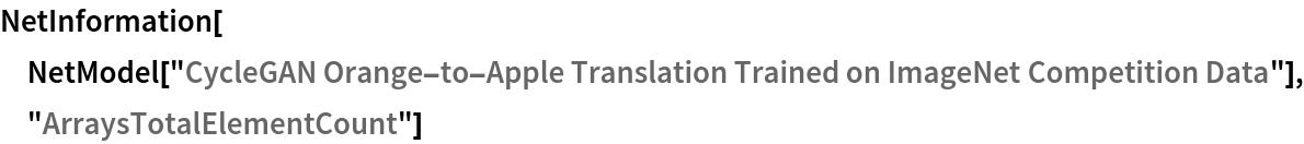 "NetInformation[  NetModel[""CycleGAN Orange-to-Apple Translation Trained on ImageNet \ Competition Data""], ""ArraysTotalElementCount""]"