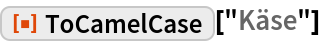 """ResourceFunction[""""ToCamelCase""""][""""Käse""""]"""