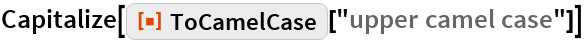 """Capitalize[ResourceFunction[""""ToCamelCase""""][""""upper camel case""""]]"""