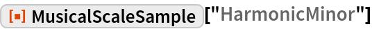 "ResourceFunction[""MusicalScaleSample""][""HarmonicMinor""]"