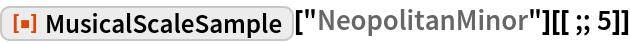 "ResourceFunction[""MusicalScaleSample""][""NeopolitanMinor""][[;; 5]]"