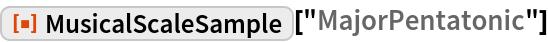 "ResourceFunction[""MusicalScaleSample""][""MajorPentatonic""]"