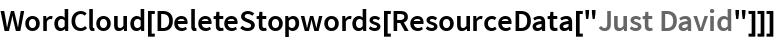 """WordCloud[DeleteStopwords[ResourceData[""""Just David""""]]]"""