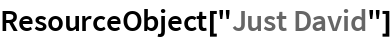 "ResourceObject[""Just David""]"