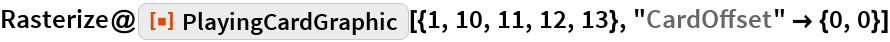 "Rasterize@  ResourceFunction[""PlayingCardGraphic""][{1, 10, 11, 12, 13}, ""CardOffset"" -> {0, 0}]"