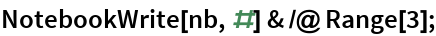 NotebookWrite[nb, #] & /@ Range[3];