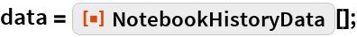 """data = ResourceFunction[""""NotebookHistoryData""""][];"""