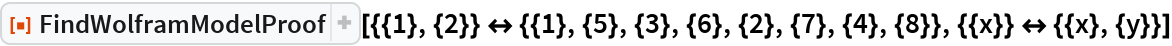 "ResourceFunction[  ""FindWolframModelProof""][{{1}, {2}} <-> {{1}, {5}, {3}, {6}, {2}, \ {7}, {4}, {8}}, {{x}} <-> {{x}, {y}}]"
