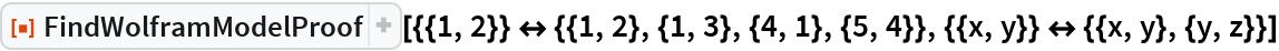 "ResourceFunction[  ""FindWolframModelProof""][{{1, 2}} <-> {{1, 2}, {1, 3}, {4, 1}, {5, 4}}, {{x, y}} <-> {{x, y}, {y, z}}]"