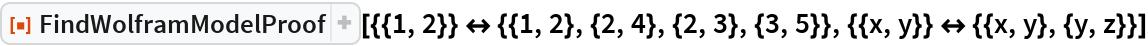 "ResourceFunction[  ""FindWolframModelProof""][{{1, 2}} <-> {{1, 2}, {2, 4}, {2, 3}, {3, 5}}, {{x, y}} <-> {{x, y}, {y, z}}]"