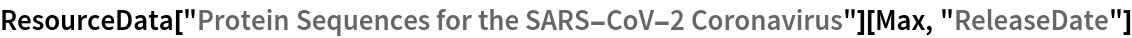 "ResourceData[   ""Protein Sequences for the SARS-CoV-2 Coronavirus""][Max, \ ""ReleaseDate""]"