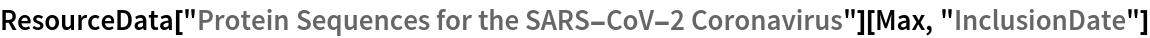 "ResourceData[   ""Protein Sequences for the SARS-CoV-2 Coronavirus""][Max, \ ""InclusionDate""]"