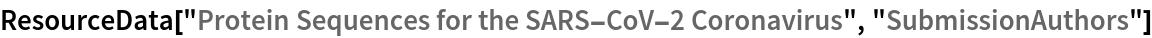 "ResourceData[""Protein Sequences for the SARS-CoV-2 Coronavirus"", \ ""SubmissionAuthors""]"