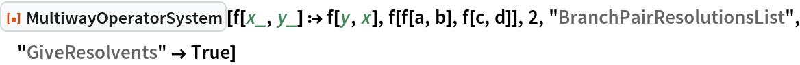 """ResourceFunction[""""MultiwayOperatorSystem""""][f[x_, y_] :> f[y, x], f[f[a, b], f[c, d]], 2, """"BranchPairResolutionsList"""", """"GiveResolvents"""" -> True]"""