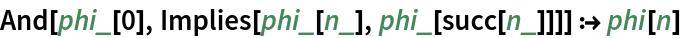 And[phi_[0], Implies[phi_[n_], phi_[succ[n_]]]] :> phi[n]