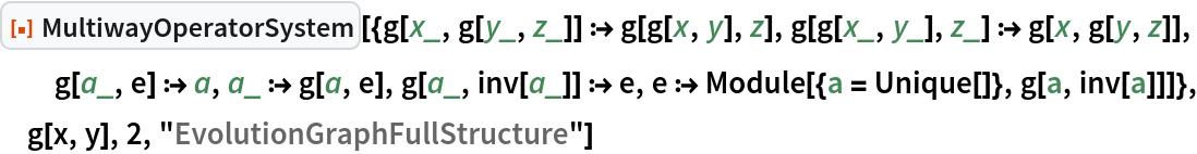 "ResourceFunction[  ""MultiwayOperatorSystem""][{g[x_, g[y_, z_]] :> g[g[x, y], z], g[g[x_, y_], z_] :> g[x, g[y, z]], g[a_, e] :> a, a_ :> g[a, e], g[a_, inv[a_]] :> e, e :> Module[{a = Unique[]}, g[a, inv[a]]]}, g[x, y], 2, ""EvolutionGraphFullStructure""]"