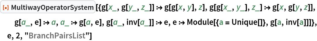 "ResourceFunction[  ""MultiwayOperatorSystem""][{g[x_, g[y_, z_]] :> g[g[x, y], z], g[g[x_, y_], z_] :> g[x, g[y, z]], g[a_, e] :> a, a_ :> g[a, e], g[a_, inv[a_]] :> e, e :> Module[{a = Unique[]}, g[a, inv[a]]]}, e, 2, ""BranchPairsList""]"