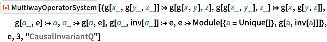 "ResourceFunction[  ""MultiwayOperatorSystem""][{g[x_, g[y_, z_]] :> g[g[x, y], z], g[g[x_, y_], z_] :> g[x, g[y, z]], g[a_, e] :> a, a_ :> g[a, e], g[a_, inv[a_]] :> e, e :> Module[{a = Unique[]}, g[a, inv[a]]]}, e, 3, ""CausalInvariantQ""]"