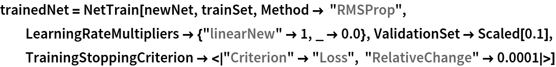 "trainedNet = NetTrain[newNet, trainSet, Method -> ""RMSProp"", LearningRateMultipliers -> {""linearNew"" -> 1, _ -> 0.0}, ValidationSet -> Scaled[0.1], TrainingStoppingCriterion -> <