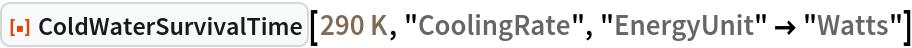 "ResourceFunction[""ColdWaterSurvivalTime""][  Quantity[290, ""Kelvins""], ""CoolingRate"", ""EnergyUnit"" -> ""Watts""]"