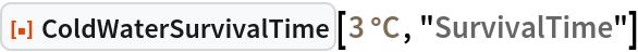 """ResourceFunction[""""ColdWaterSurvivalTime""""][  Quantity[3, """"DegreesCelsius""""], """"SurvivalTime""""]"""