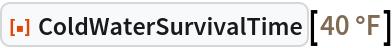 "ResourceFunction[""ColdWaterSurvivalTime""][  Quantity[40, ""DegreesFahrenheit""]]"