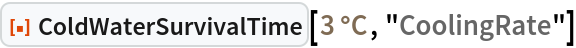 "ResourceFunction[""ColdWaterSurvivalTime""][  Quantity[3, ""DegreesCelsius""], ""CoolingRate""]"