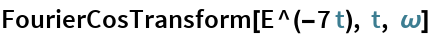 FourierCosTransform[E^(-7 t), t, \[Omega]]