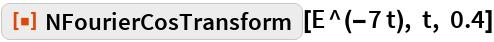 "ResourceFunction[""NFourierCosTransform""][E^(-7 t), t, 0.4]"
