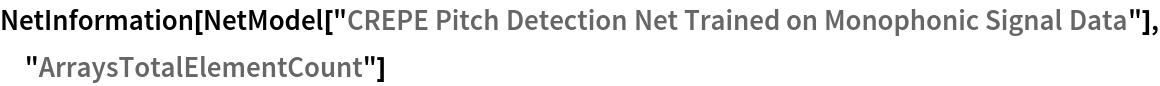 "NetInformation[  NetModel[""CREPE Pitch Detection Net Trained on Monophonic Signal \ Data""], ""ArraysTotalElementCount""]"