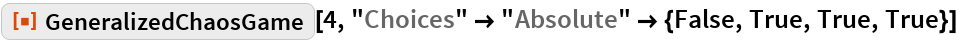 "ResourceFunction[""GeneralizedChaosGame""][4, ""Choices"" -> ""Absolute"" -> {False, True, True, True}]"